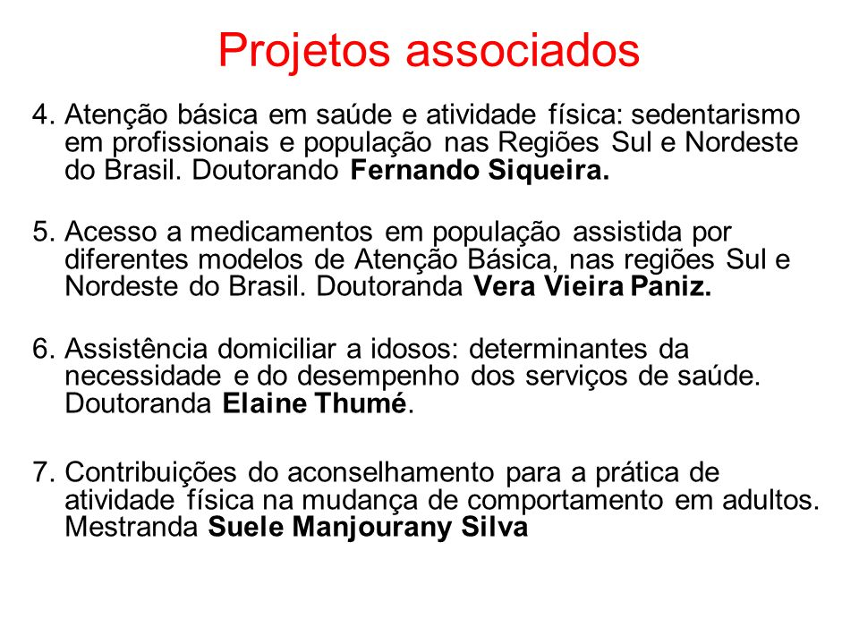 Projetos associados 4.Atenção básica em saúde e atividade física: sedentarismo em profissionais e população nas Regiões Sul e Nordeste do Brasil.