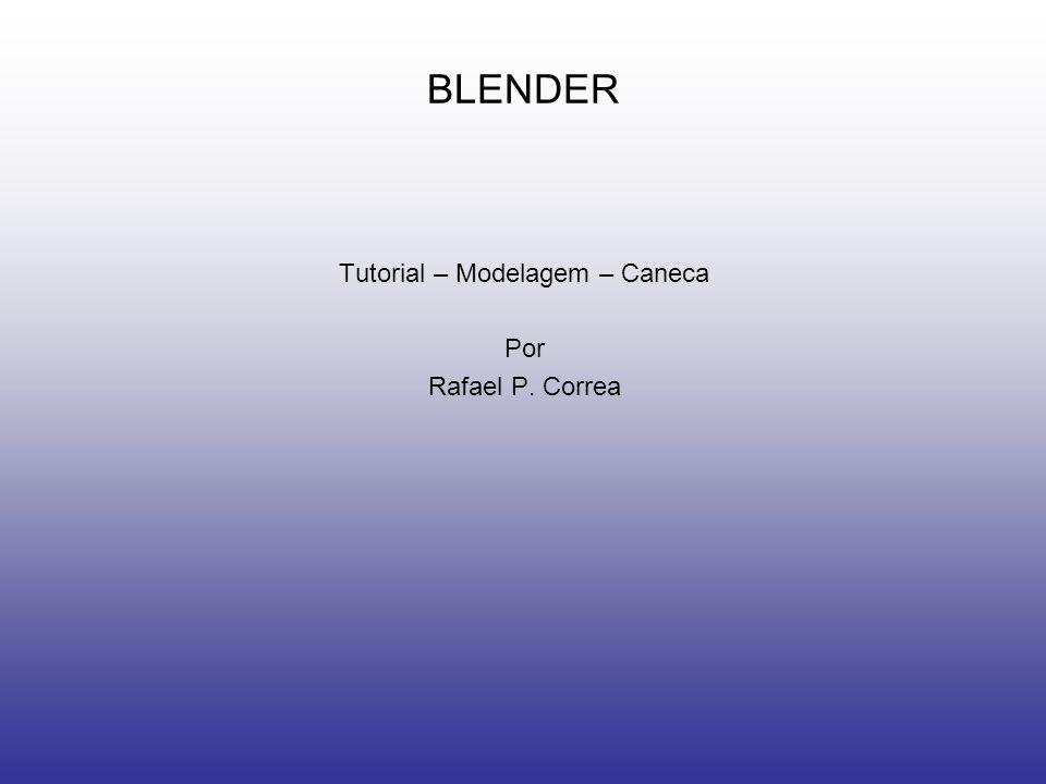 BLENDER Tutorial – Modelagem – Caneca Por Rafael P. Correa
