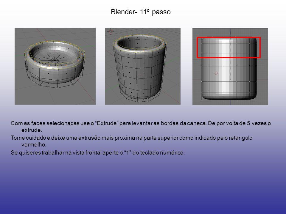 Blender- 11º passo Com as faces selecionadas use o Extrude para levantar as bordas da caneca. De por volta de 5 vezes o extrude. Tome cuidado e deixe