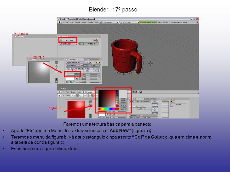 Blender- 17º passo Faremos uma textura básica para a caneca: Aperte F5 abrira o Menu de Texturase escolha Add New (figura a); Teremos o menu da figura