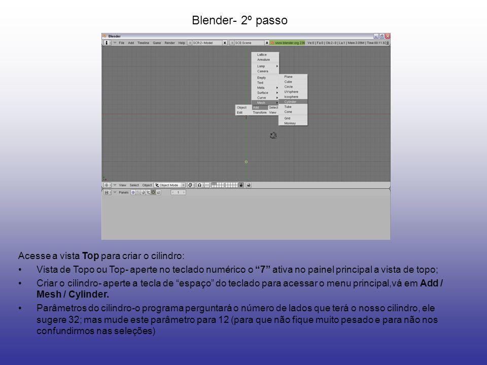 Blender- 2º passo Acesse a vista Top para criar o cilindro: Vista de Topo ou Top- aperte no teclado numérico o 7 ativa no painel principal a vista de