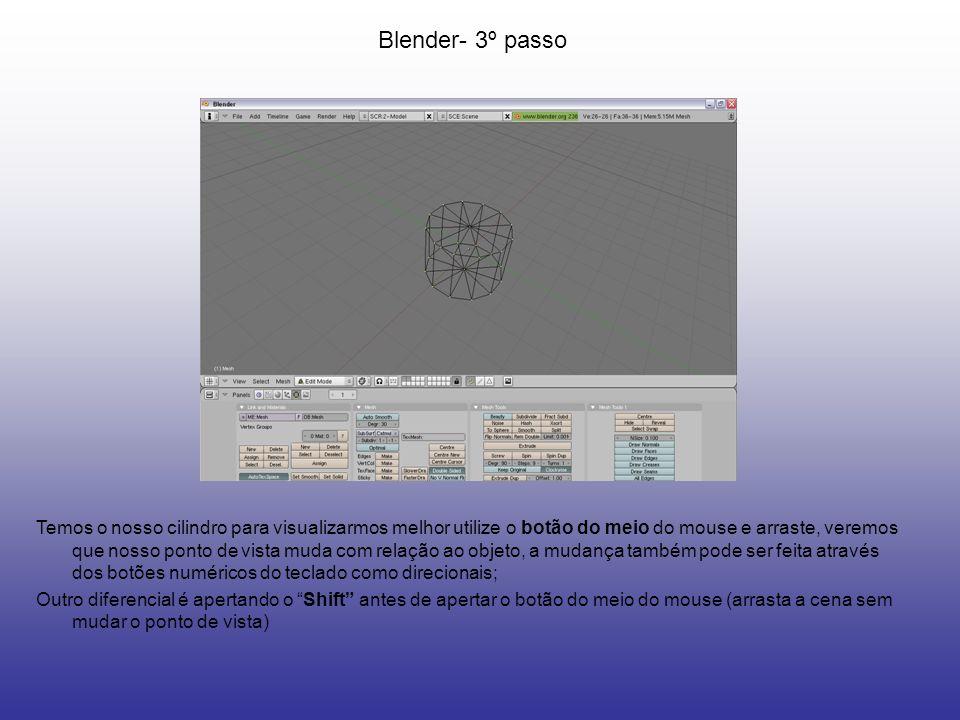 Blender- 3º passo Temos o nosso cilindro para visualizarmos melhor utilize o botão do meio do mouse e arraste, veremos que nosso ponto de vista muda c