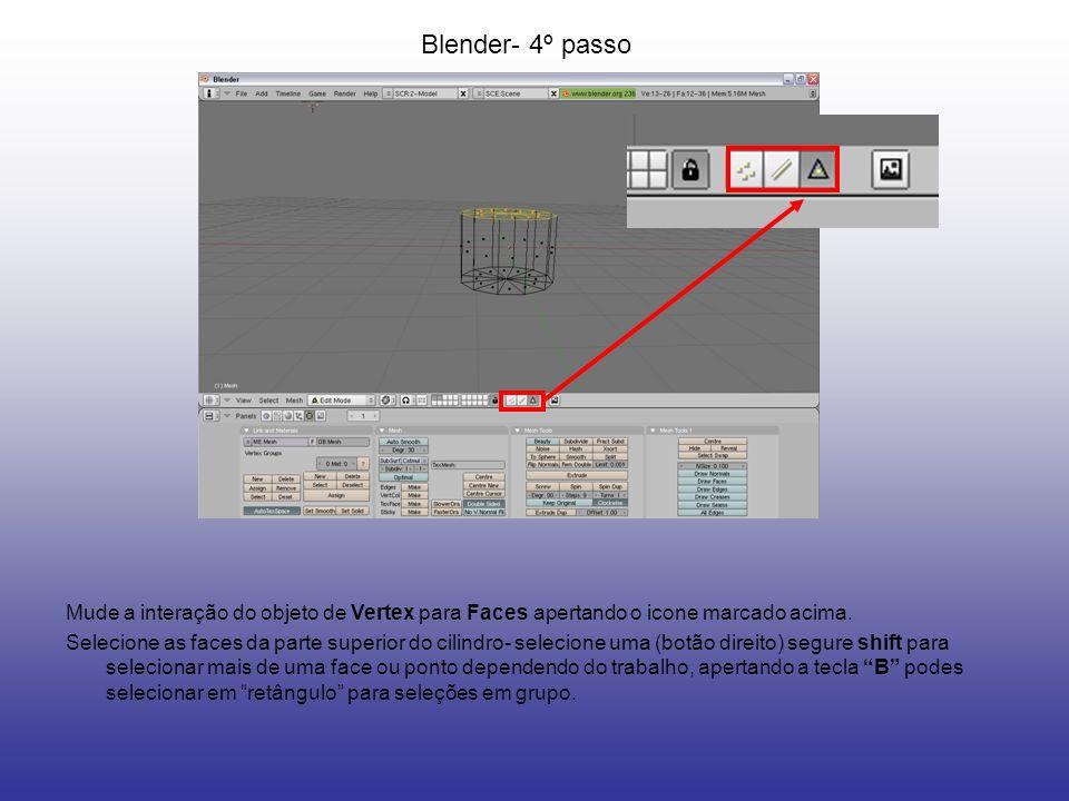 Blender- 4º passo Mude a interação do objeto de Vertex para Faces apertando o icone marcado acima. Selecione as faces da parte superior do cilindro- s