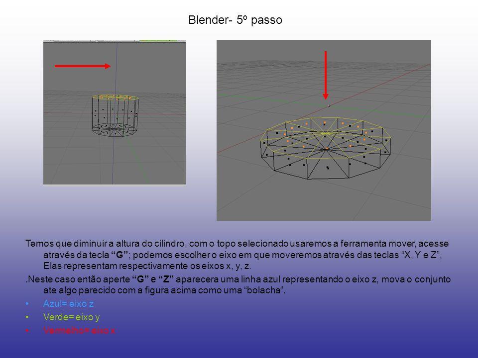 Blender- 5º passo Temos que diminuir a altura do cilindro, com o topo selecionado usaremos a ferramenta mover, acesse através da tecla G; podemos esco