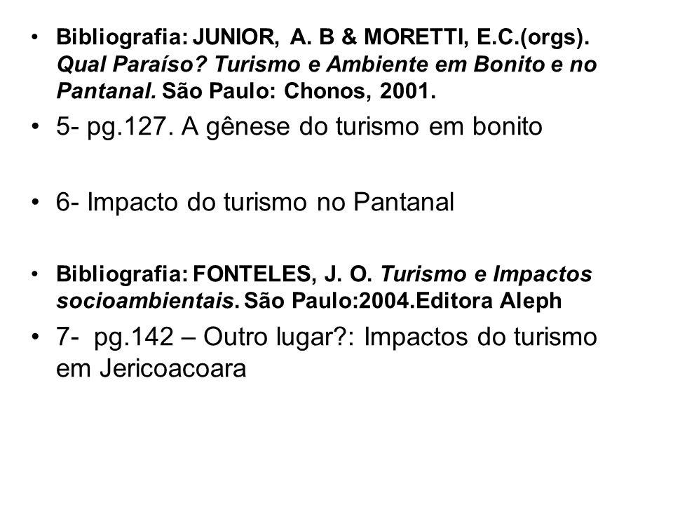 Bibliografia: JUNIOR, A. B & MORETTI, E.C.(orgs). Qual Paraíso? Turismo e Ambiente em Bonito e no Pantanal. São Paulo: Chonos, 2001. 5- pg.127. A gêne