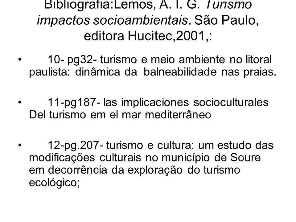 Bibliografia:Lemos, A. I. G. Turismo impactos socioambientais. São Paulo, editora Hucitec,2001,: 10- pg32- turismo e meio ambiente no litoral paulista