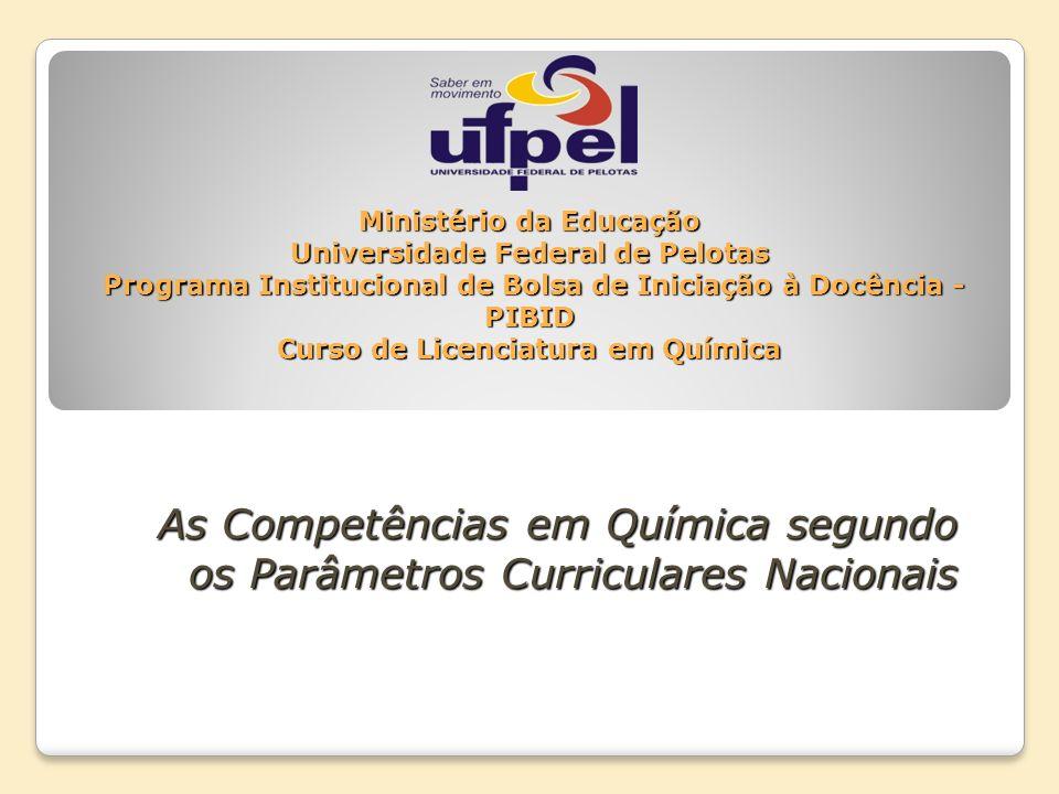 Ministério da Educação Universidade Federal de Pelotas Programa Institucional de Bolsa de Iniciação à Docência - PIBID Curso de Licenciatura em Químic