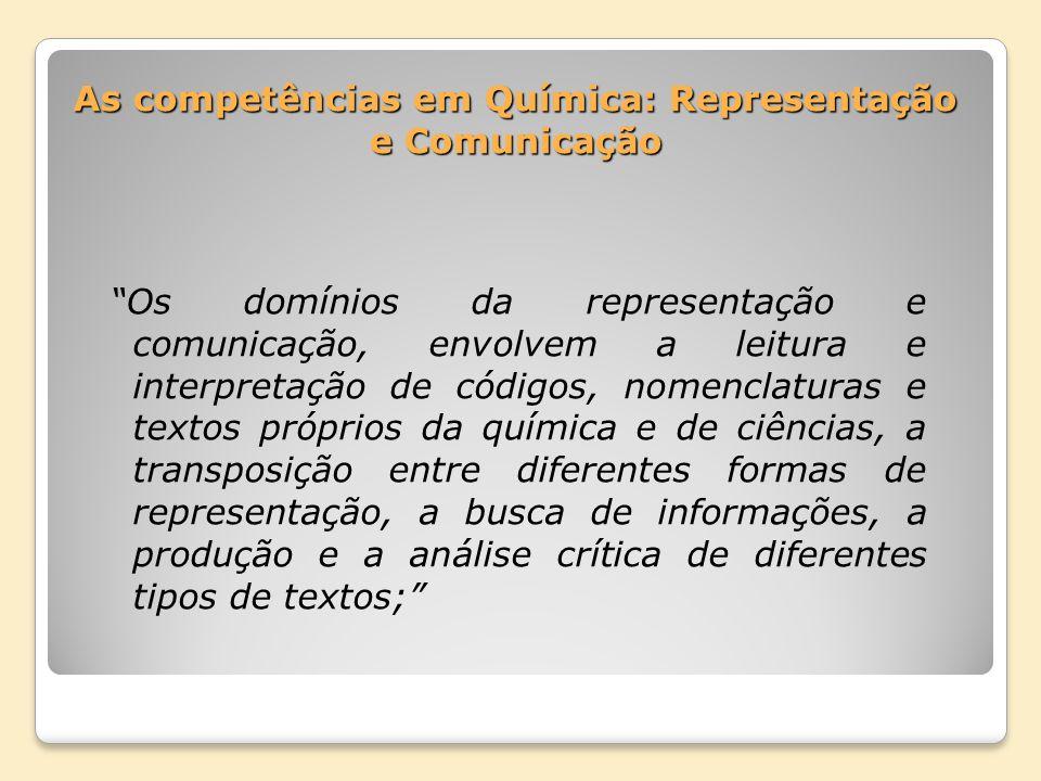 As competências em Química: Representação e Comunicação Os domínios da representação e comunicação, envolvem a leitura e interpretação de códigos, nom
