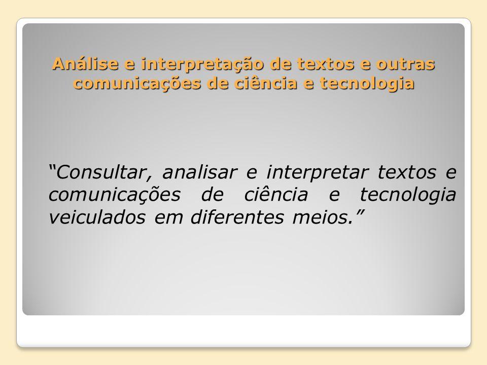 Análise e interpretação de textos e outras comunicações de ciência e tecnologia Consultar, analisar e interpretar textos e comunicações de ciência e t