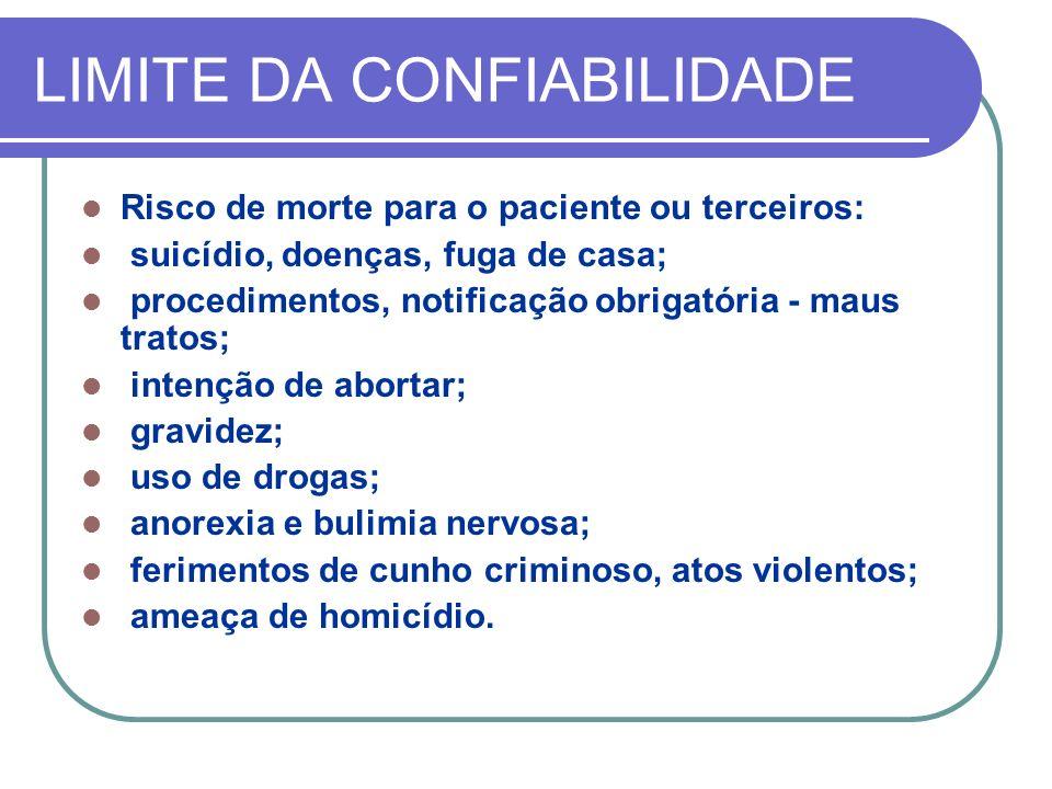 LIMITE DA CONFIABILIDADE Risco de morte para o paciente ou terceiros: suicídio, doenças, fuga de casa; procedimentos, notificação obrigatória - maus t