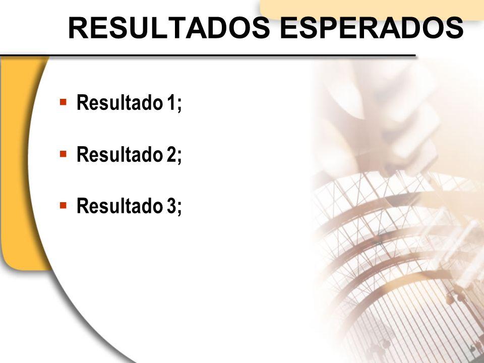 RESULTADOS ESPERADOS Resultado 1; Resultado 2; Resultado 3;