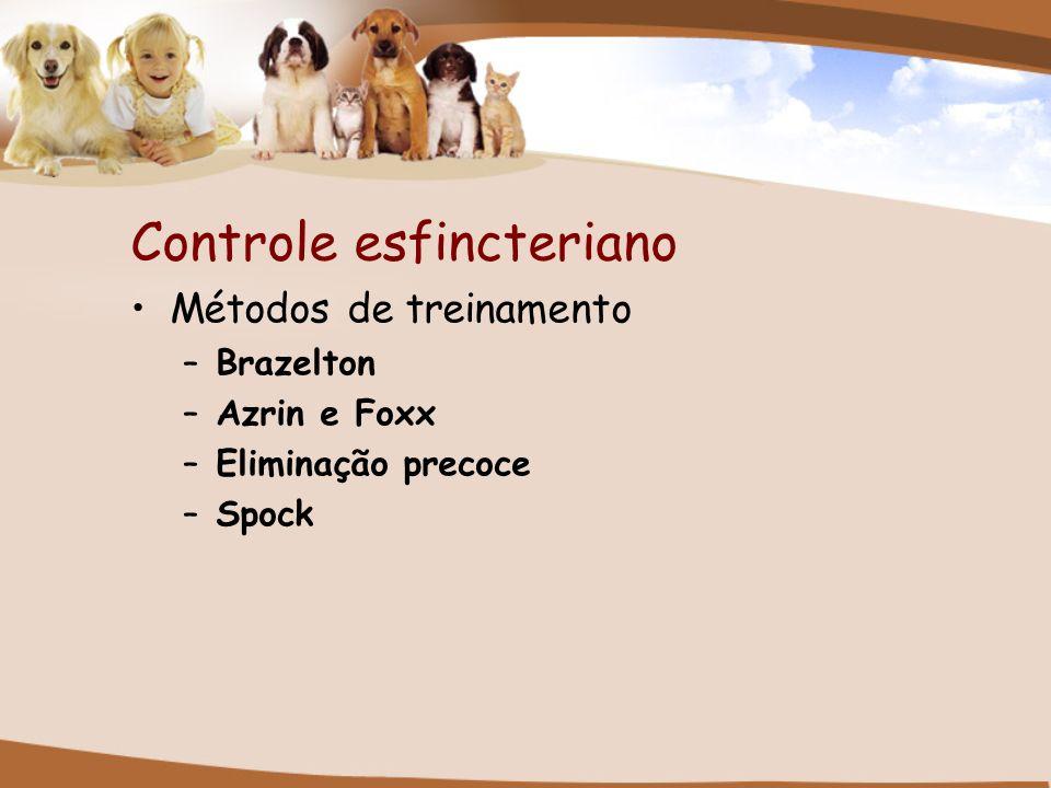 Controle esfincteriano Métodos de treinamento –Brazelton –Azrin e Foxx –Eliminação precoce –Spock