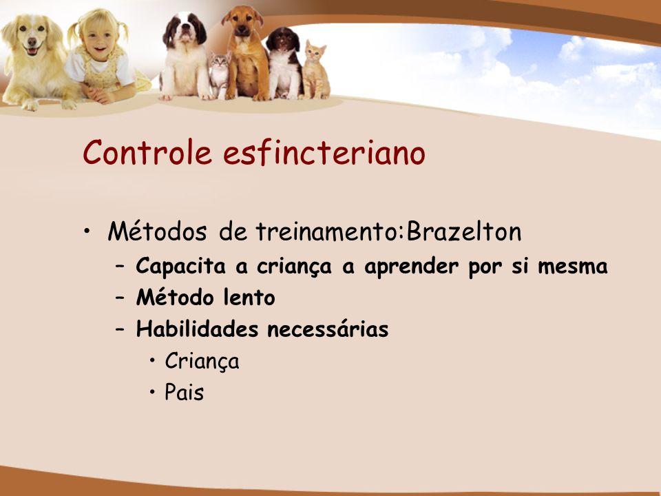 Controle esfincteriano Métodos de treinamento:Brazelton –Capacita a criança a aprender por si mesma –Método lento –Habilidades necessárias Criança Pai
