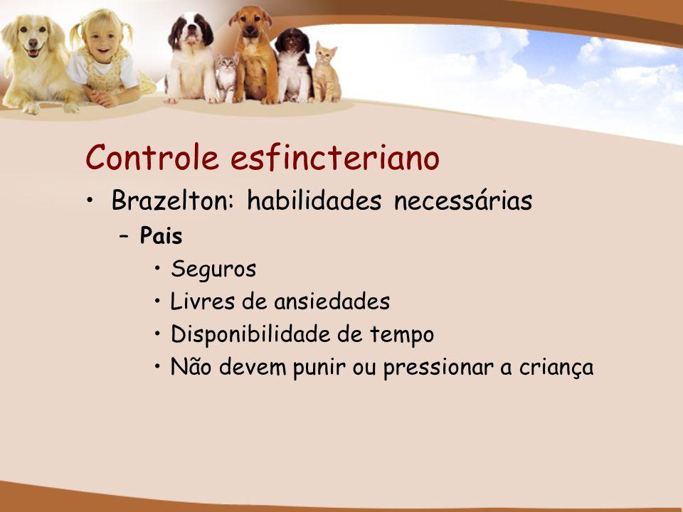 Controle esfincteriano Brazelton: habilidades necessárias –Pais Seguros Livres de ansiedades Disponibilidade de tempo Não devem punir ou pressionar a
