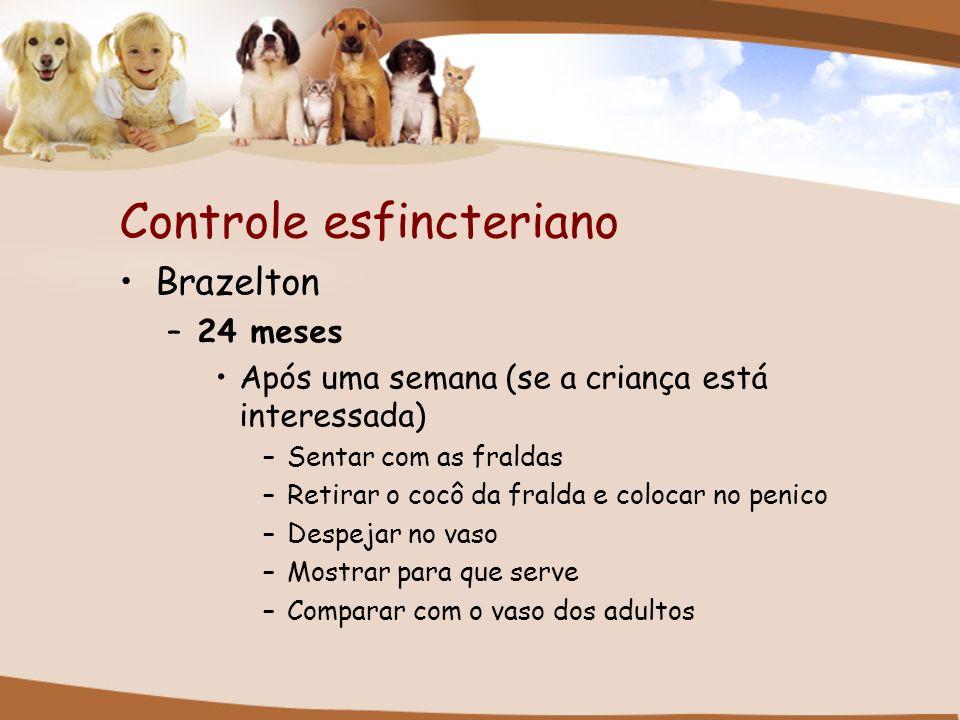 Controle esfincteriano Brazelton –24 meses Após uma semana (se a criança está interessada) –Sentar com as fraldas –Retirar o cocô da fralda e colocar