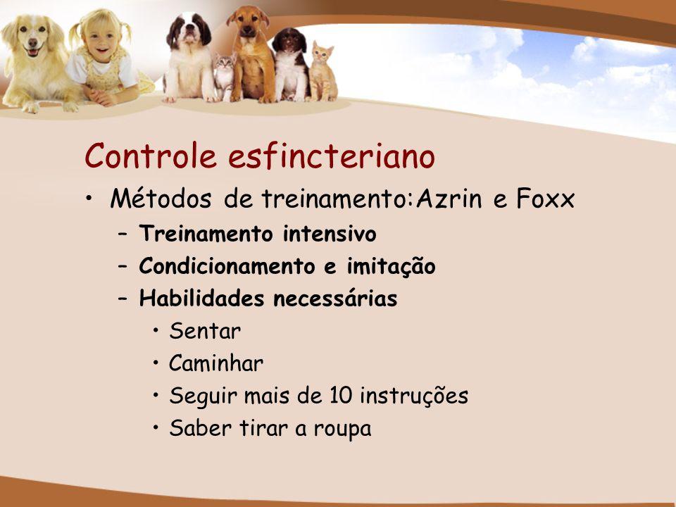 Controle esfincteriano Métodos de treinamento:Azrin e Foxx –Treinamento intensivo –Condicionamento e imitação –Habilidades necessárias Sentar Caminhar