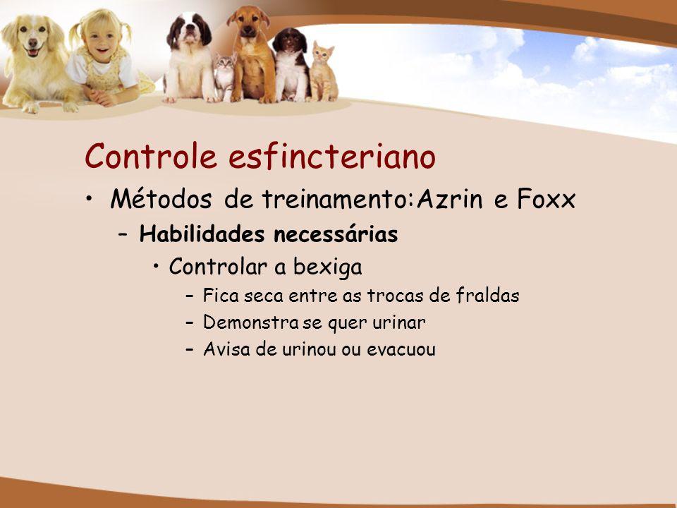Controle esfincteriano Métodos de treinamento:Azrin e Foxx –Habilidades necessárias Controlar a bexiga –Fica seca entre as trocas de fraldas –Demonstr