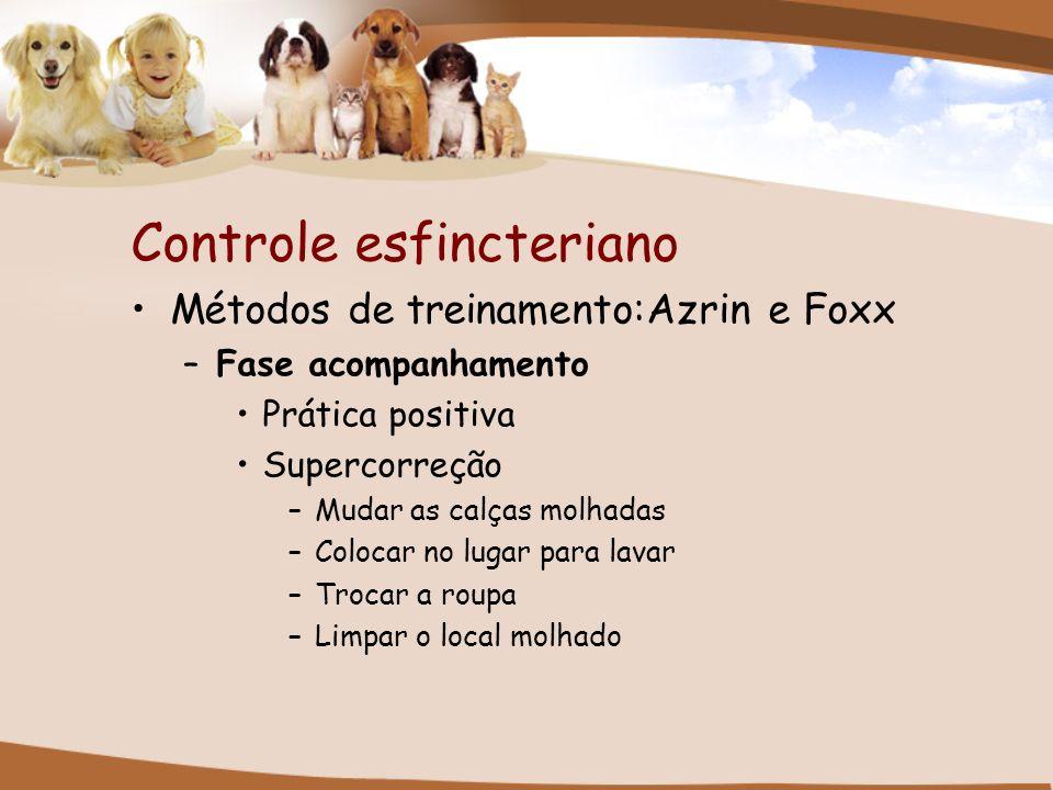 Controle esfincteriano Métodos de treinamento:Azrin e Foxx –Fase acompanhamento Prática positiva Supercorreção –Mudar as calças molhadas –Colocar no l