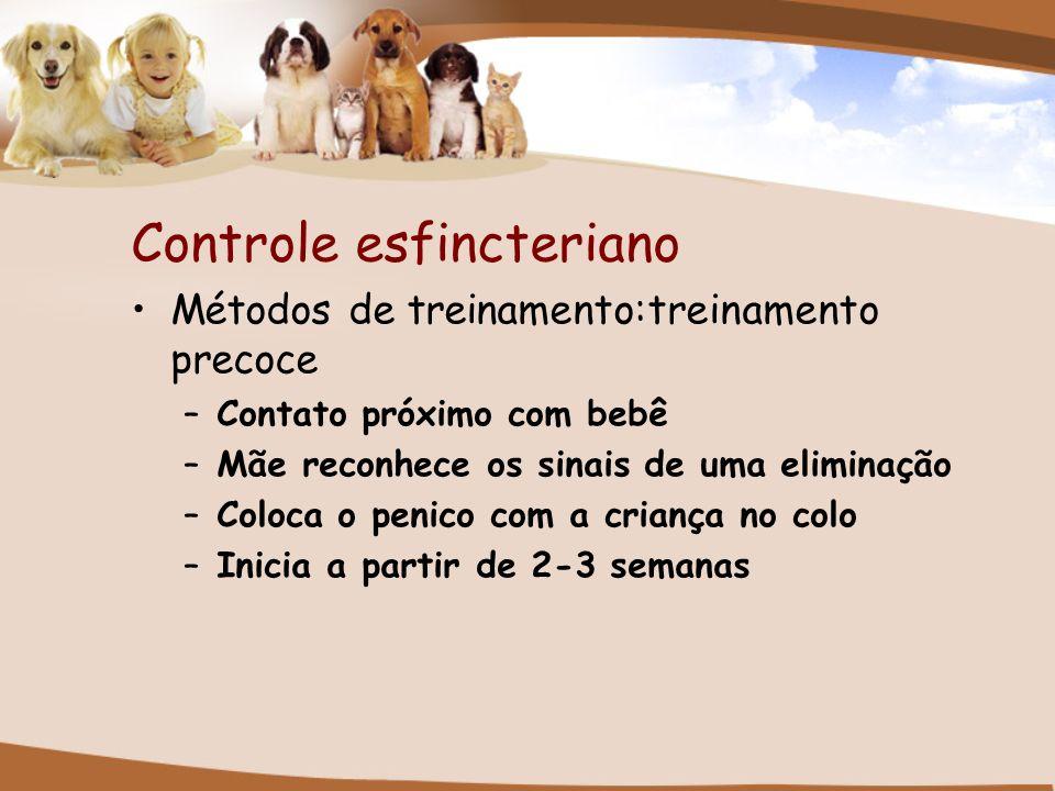 Controle esfincteriano Métodos de treinamento:treinamento precoce –Contato próximo com bebê –Mãe reconhece os sinais de uma eliminação –Coloca o penic