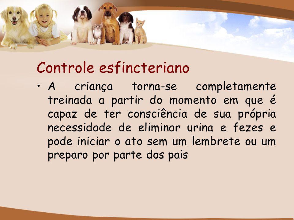 Controle esfincteriano A criança torna-se completamente treinada a partir do momento em que é capaz de ter consciência de sua própria necessidade de e