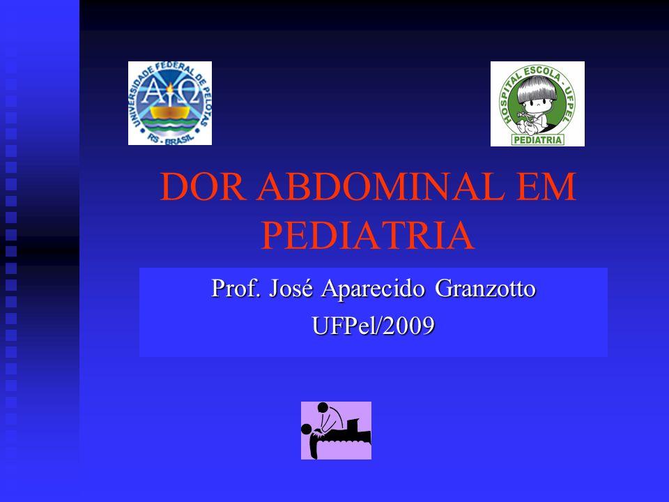 DOR ABDOMINAL EM PEDIATRIA Prof. José Aparecido Granzotto UFPel/2009