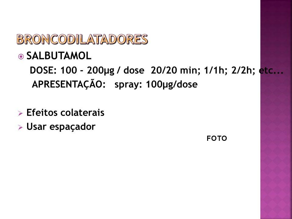 SALBUTAMOL DOSE: 100 - 200µg / dose 20/20 min; 1/1h; 2/2h; etc... APRESENTAÇÃO: spray: 100µg/dose Efeitos colaterais Usar espaçador FOTO