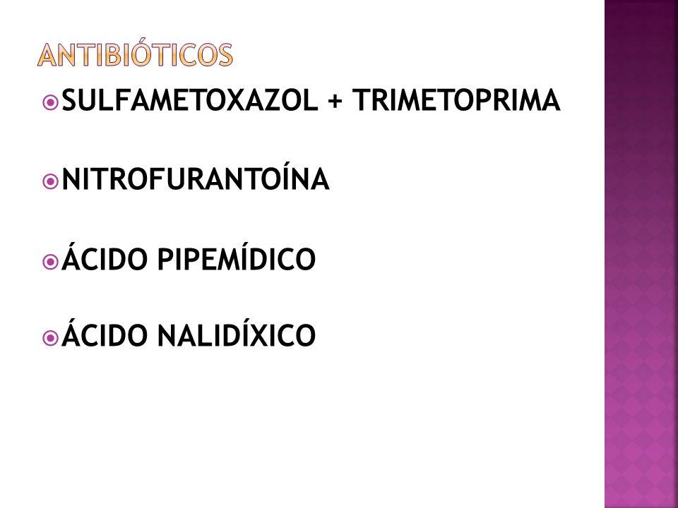 SULFAMETOXAZOL + TRIMETOPRIMA NITROFURANTOÍNA ÁCIDO PIPEMÍDICO ÁCIDO NALIDÍXICO