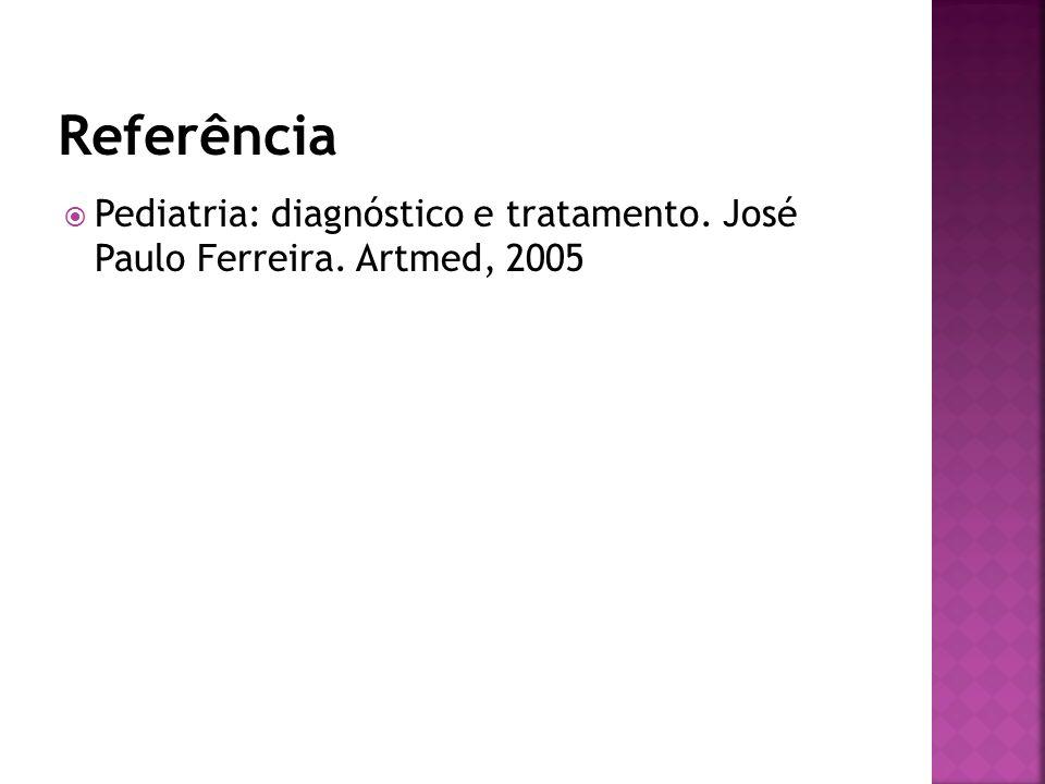 Pediatria: diagnóstico e tratamento. José Paulo Ferreira. Artmed, 2005