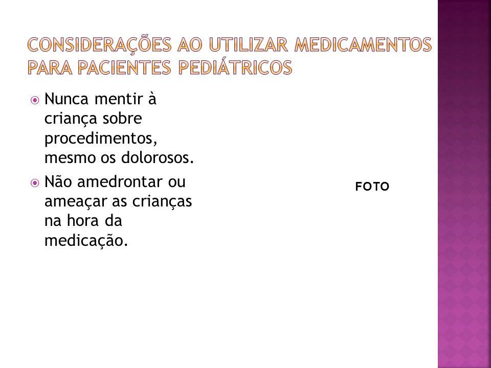 Nunca mentir à criança sobre procedimentos, mesmo os dolorosos. Não amedrontar ou ameaçar as crianças na hora da medicação. FOTO