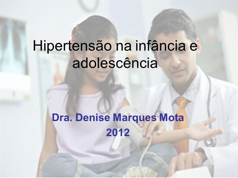 Hipertensão na infância e adolescência Dra. Denise Marques Mota 2012