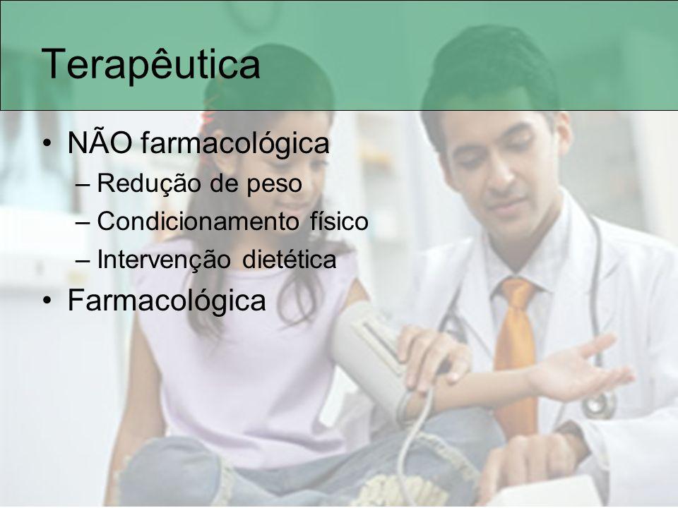 Terapêutica NÃO farmacológica –Redução de peso –Condicionamento físico –Intervenção dietética Farmacológica