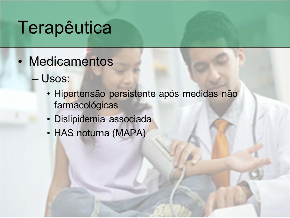 Terapêutica Medicamentos –Usos: Hipertensão persistente após medidas não farmacológicas Dislipidemia associada HAS noturna (MAPA)