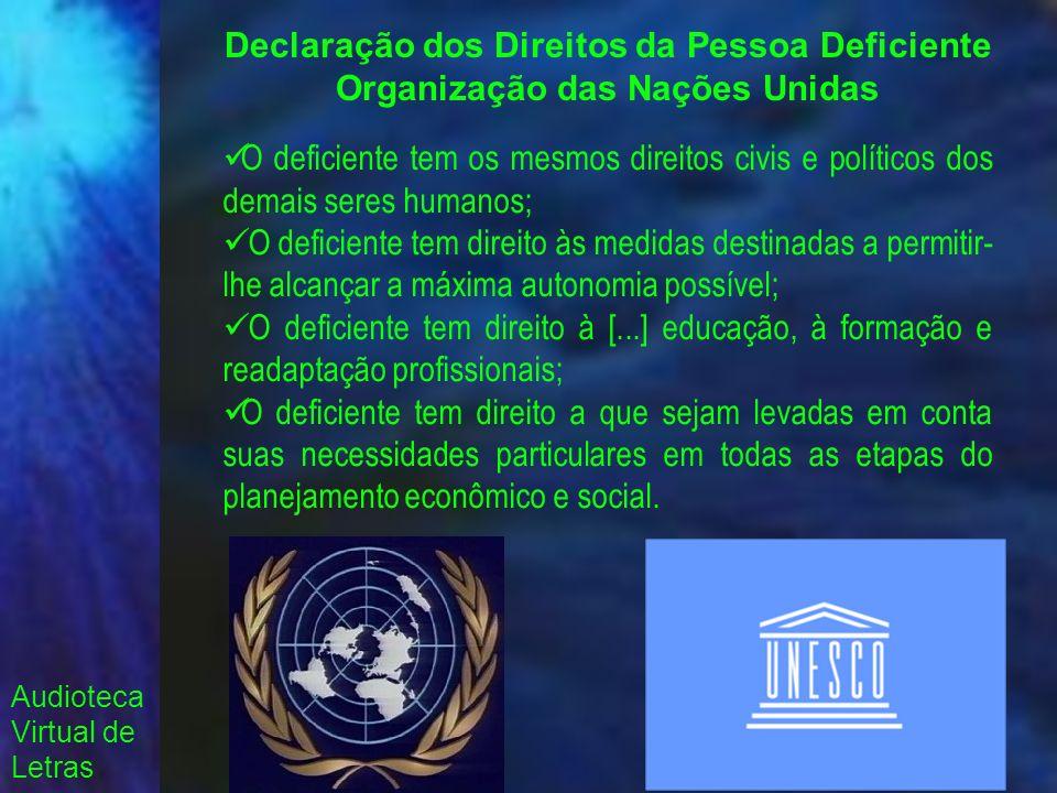 Audioteca Virtual de Letras Declaração dos Direitos da Pessoa Deficiente Organização das Nações Unidas O deficiente tem os mesmos direitos civis e pol