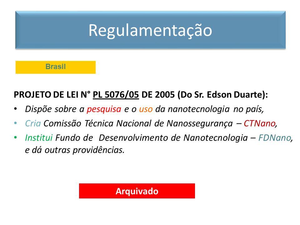 PROJETO DE LEI N° PL 5076/05 DE 2005 (Do Sr. Edson Duarte): Dispõe sobre a pesquisa e o uso da nanotecnologia no país, Cria Comissão Técnica Nacional