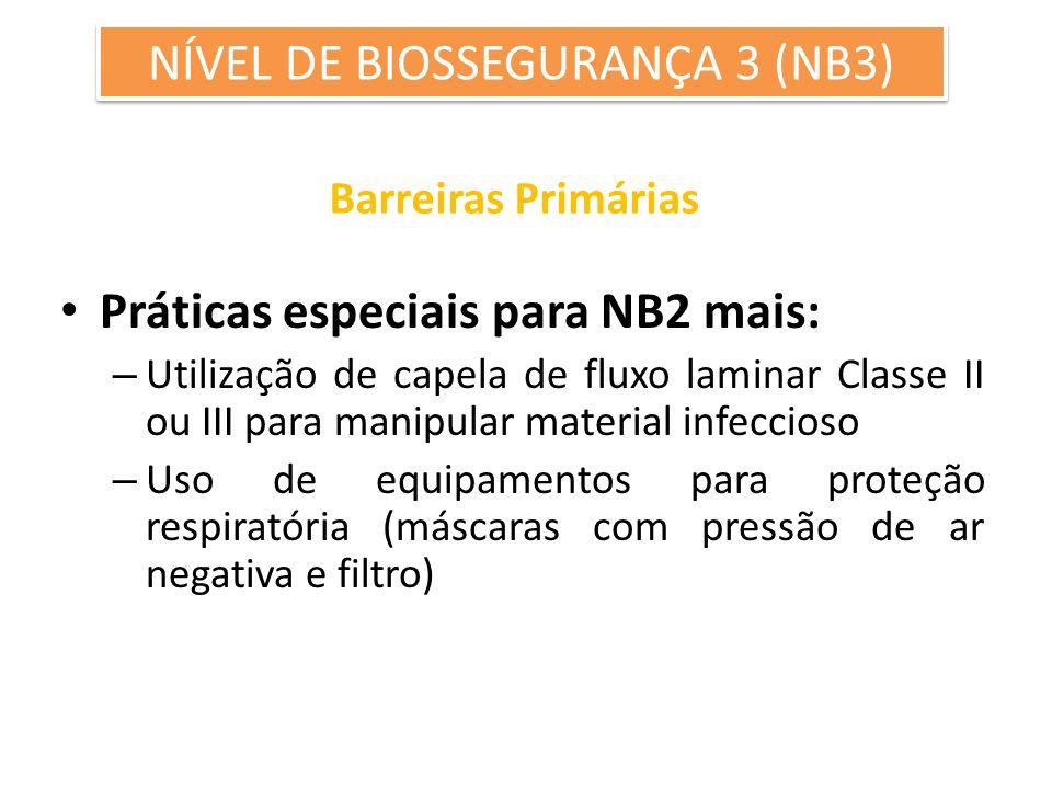 Barreiras Primárias Práticas especiais para NB2 mais: – Utilização de capela de fluxo laminar Classe II ou III para manipular material infeccioso – Us
