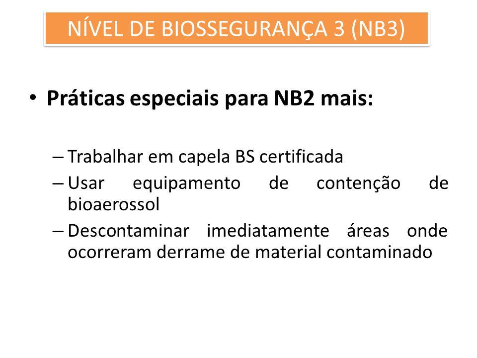 Práticas especiais para NB2 mais: – Trabalhar em capela BS certificada – Usar equipamento de contenção de bioaerossol – Descontaminar imediatamente ár