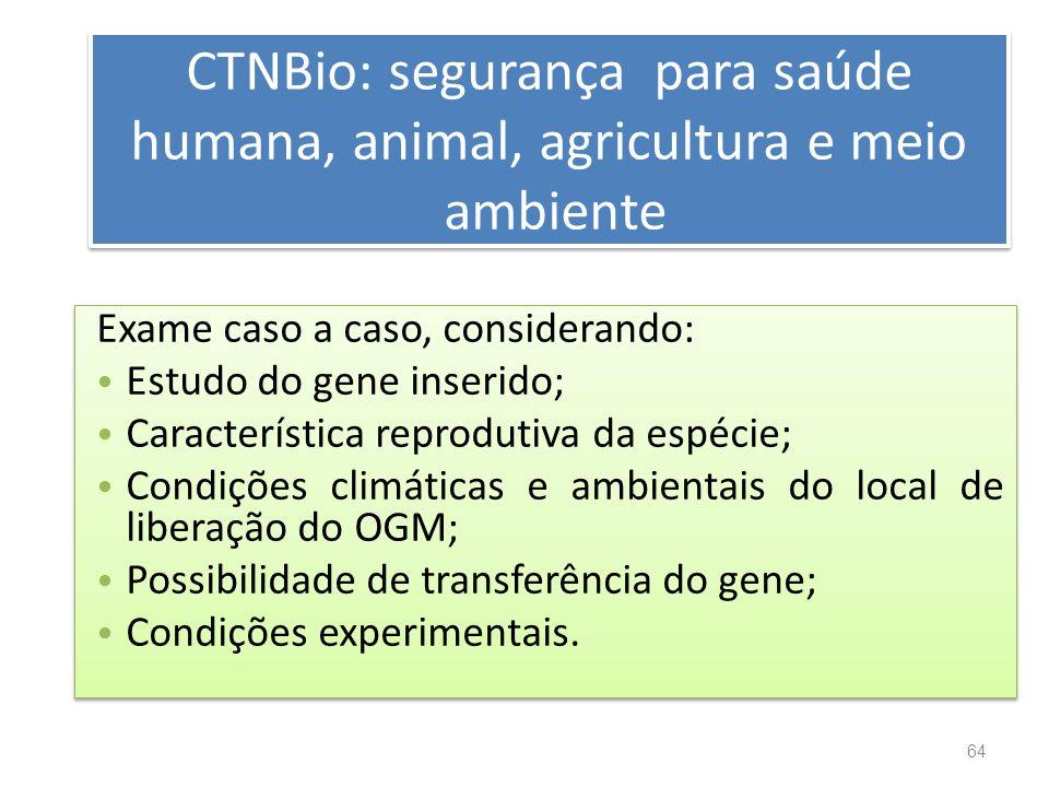 CTNBio: segurança para saúde humana, animal, agricultura e meio ambiente Exame caso a caso, considerando: Estudo do gene inserido; Característica repr