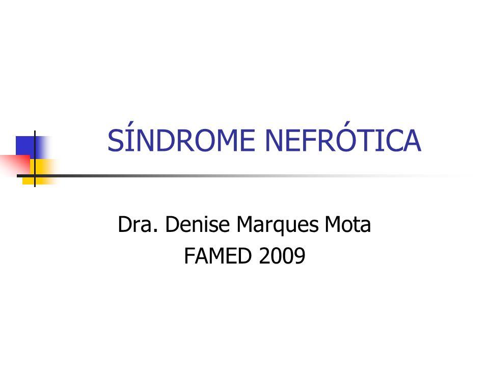 SÍNDROME NEFRÓTICA Proteinúria maciça Hipoalbuminemia Edema Hipercolesterolemia