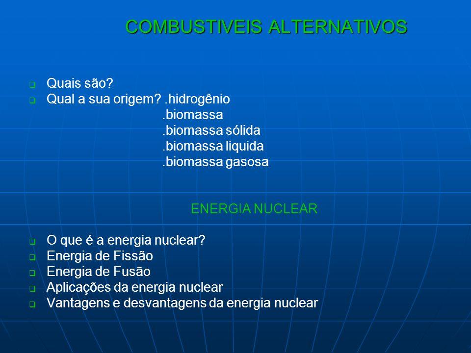 COMBUSTIVEIS ALTERNATIVOS COMBUSTIVEIS ALTERNATIVOS Quais são? Qual a sua origem?.hidrogênio.biomassa.biomassa sólida.biomassa liquida.biomassa gasosa