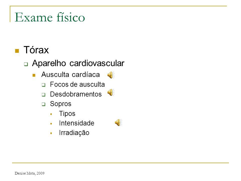 Denise Mota, 2009 Exame físico Tórax Aparelho cardiovascular Ictus Frêmitos Palpação dos pulsos: radiais, femurais, tibiais