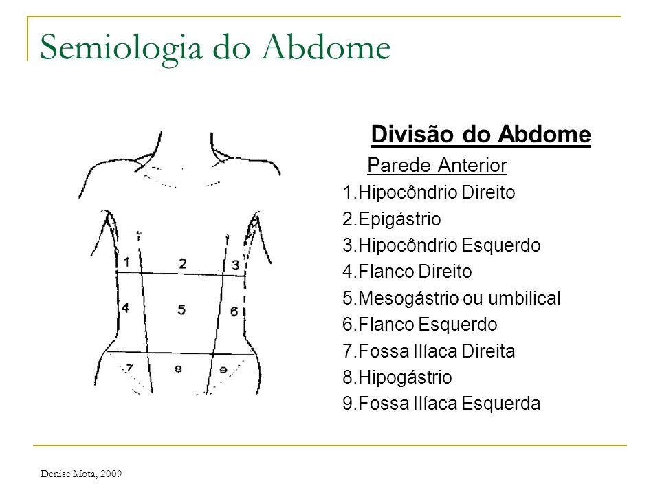 Denise Mota, 2009 Exame físico Abdome Palpação superficial Palpação profunda Fígado Baço Lojas renais