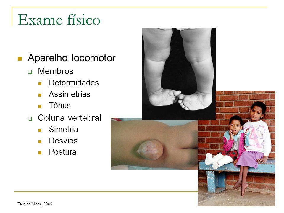 Denise Mota, 2009 Exame físico Região genital e perineal Inspeção Características sexuais Meninos Fimose Criptorquidia Hérnias inguinais Meninas Sinéq