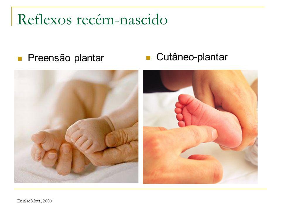 Denise Mota, 2009 Reflexos recém-nascido Reflexo Moro Preensão palmar