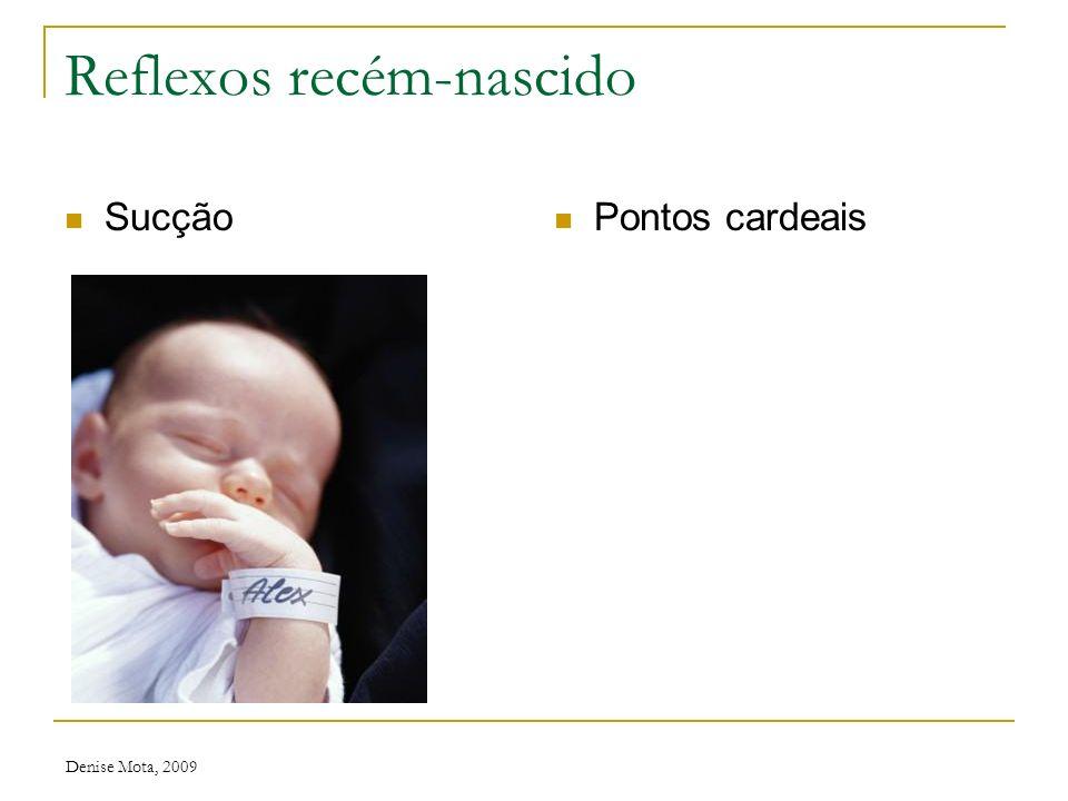 Denise Mota, 2009 Reflexos recém-nascido Preensão plantar Cutâneo-plantar