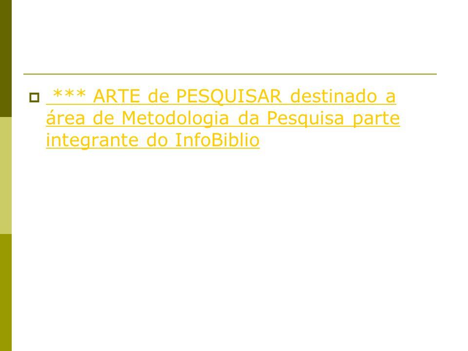 *** ARTE de PESQUISAR destinado a área de Metodologia da Pesquisa parte integrante do InfoBiblio *** ARTE de PESQUISAR destinado a área de Metodologia