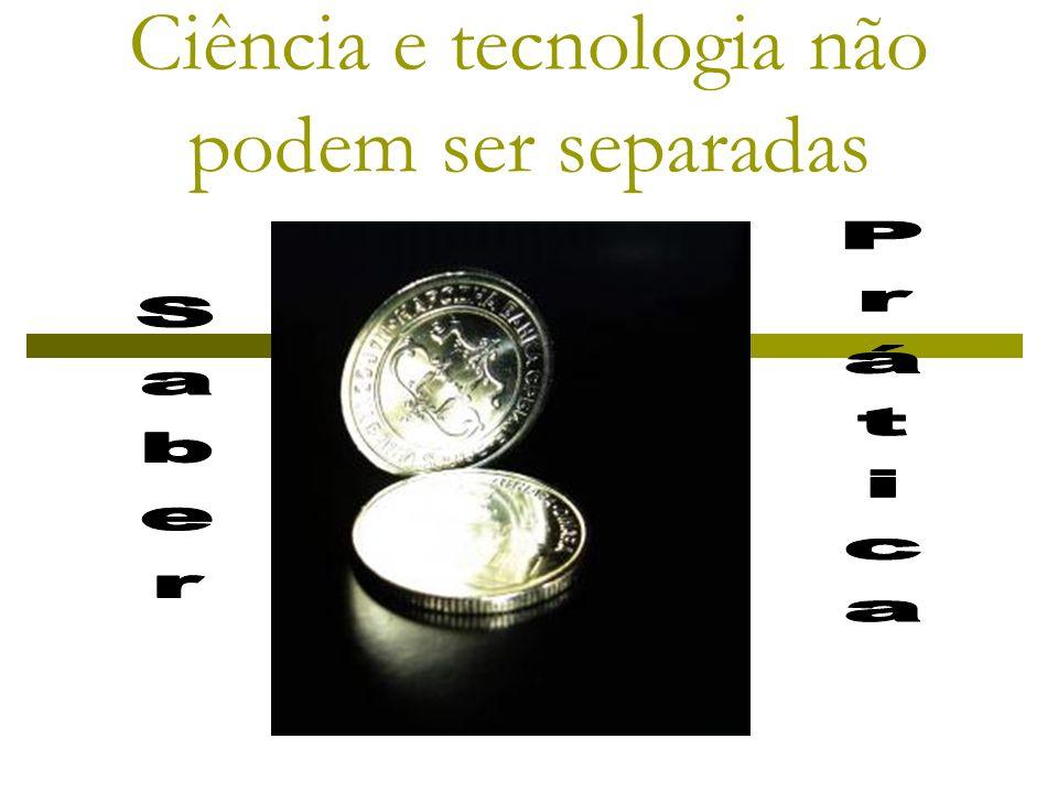 Ciência e tecnologia não podem ser separadas