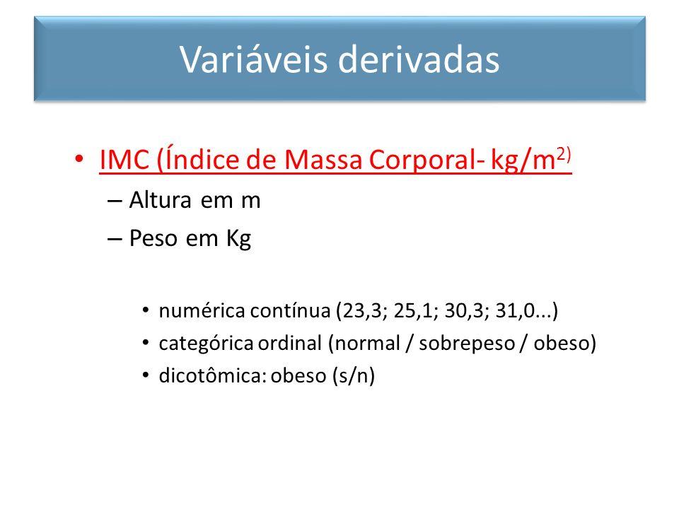 IMC (Índice de Massa Corporal- kg/m 2) – Altura em m – Peso em Kg numérica contínua (23,3; 25,1; 30,3; 31,0...) categórica ordinal (normal / sobrepeso