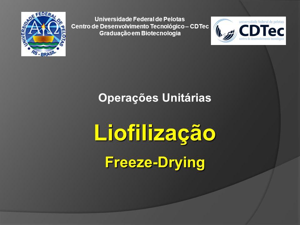 Operações UnitáriasLiofilizaçãoFreeze-Drying Universidade Federal de Pelotas Centro de Desenvolvimento Tecnológico – CDTec Graduação em Biotecnologia