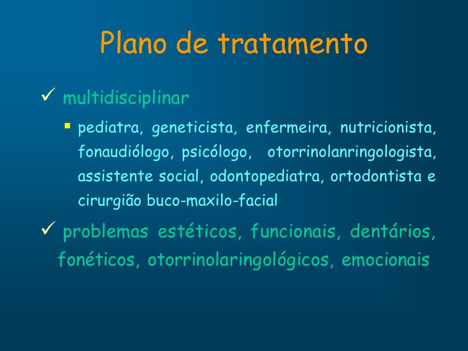 Plano de tratamento multidisciplinar pediatra, geneticista, enfermeira, nutricionista, fonaudiólogo, psicólogo, otorrinolanringologista, assistente so