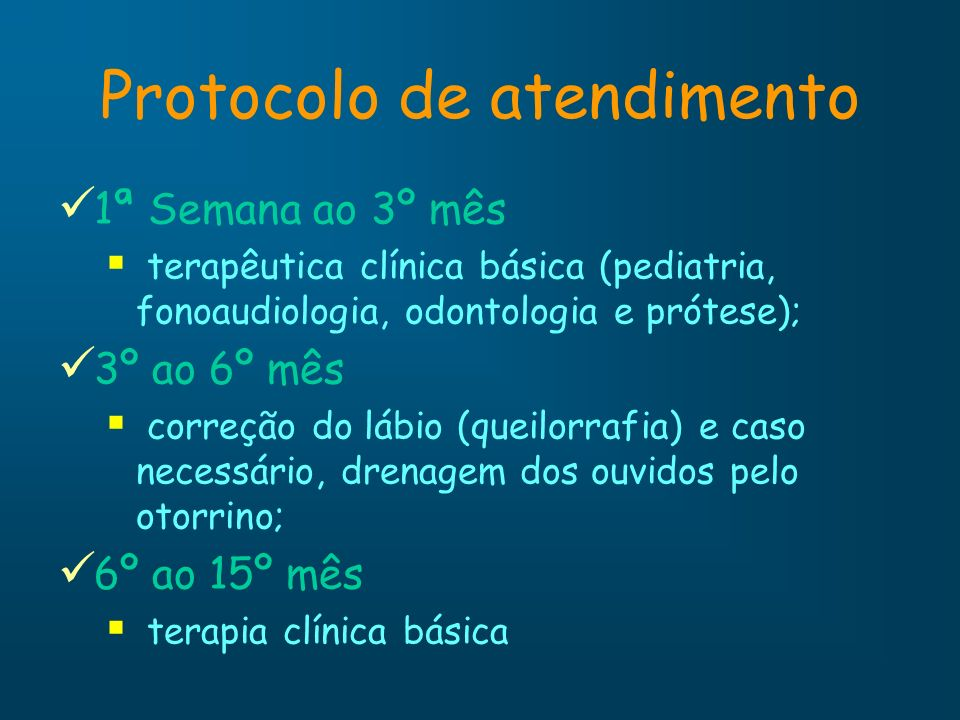 Protocolo de atendimento 1ª Semana ao 3º mês terapêutica clínica básica (pediatria, fonoaudiologia, odontologia e prótese); 3º ao 6º mês correção do l